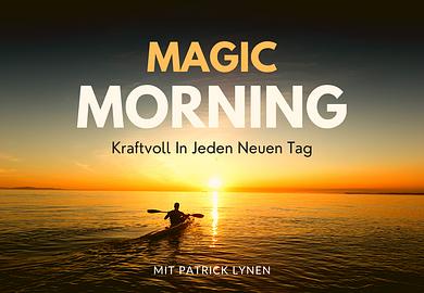 Magic Morning: Kraftvoll in jeden neuen Tag