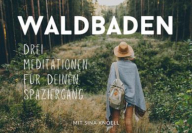 Waldbaden: Drei Meditationen für deinen Spaziergang