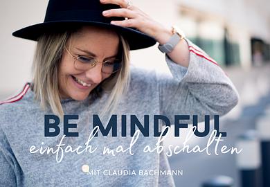 Be mindful - einfach mal abschalten